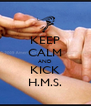 KEEP CALM AND KICK H.M.S. - Personalised Poster A4 size