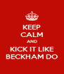 KEEP CALM AND KICK IT LIKE BECKHAM DO - Personalised Poster A4 size