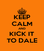 KEEP CALM AND KICK IT TO DALE - Personalised Poster A4 size