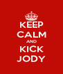 KEEP CALM AND KICK JODY - Personalised Poster A4 size