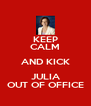 KEEP CALM AND KICK JULIA OUT OF OFFICE - Personalised Poster A4 size