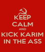 KEEP CALM AND KICK KARIM IN THE ASS - Personalised Poster A4 size