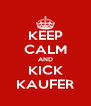 KEEP CALM AND KICK KAUFER - Personalised Poster A4 size