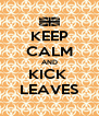 KEEP CALM AND KICK  LEAVES - Personalised Poster A4 size
