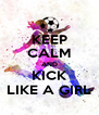 KEEP CALM AND KICK LIKE A GIRL - Personalised Poster A4 size
