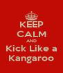 KEEP CALM AND Kick Like a Kangaroo - Personalised Poster A4 size