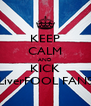 KEEP CALM AND KICK LiverFOOL FANS - Personalised Poster A4 size