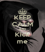 KEEP CALM AND Kick me - Personalised Poster A4 size