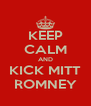 KEEP CALM AND KICK MITT ROMNEY - Personalised Poster A4 size