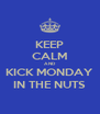 KEEP CALM AND KICK MONDAY IN THE NUTS - Personalised Poster A4 size