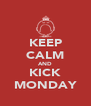 KEEP CALM AND KICK MONDAY - Personalised Poster A4 size