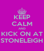 KEEP CALM AND KICK ON AT STONELEIGH - Personalised Poster A4 size