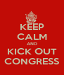 KEEP CALM AND KICK OUT CONGRESS - Personalised Poster A4 size
