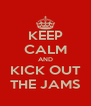 KEEP CALM AND KICK OUT THE JAMS - Personalised Poster A4 size