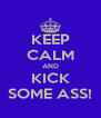 KEEP CALM AND KICK SOME ASS! - Personalised Poster A4 size