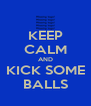 KEEP CALM AND KICK SOME BALLS - Personalised Poster A4 size