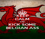 KEEP CALM AND KICK SOME BELGIAN ASS - Personalised Poster A4 size
