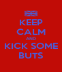 KEEP CALM AND KICK SOME BUTS - Personalised Poster A4 size