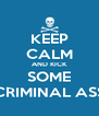 KEEP CALM AND KICK SOME CRIMINAL ASS - Personalised Poster A4 size
