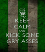 KEEP CALM AND KICK SOME GRY ASSES - Personalised Poster A4 size