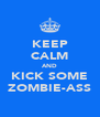 KEEP CALM AND KICK SOME ZOMBIE-ASS - Personalised Poster A4 size