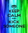 KEEP CALM AND KICK SOMEONE - Personalised Poster A4 size