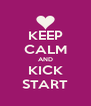 KEEP CALM AND KICK START - Personalised Poster A4 size