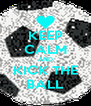 KEEP CALM AND KICK THE BALL - Personalised Poster A4 size