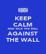 KEEP CALM AND KICK THE BALL AGAINST THE WALL - Personalised Poster A4 size