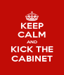 KEEP CALM AND KICK THE CABINET - Personalised Poster A4 size