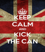 KEEP CALM AND KICK THE CAN - Personalised Poster A4 size