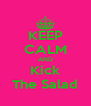 KEEP CALM AND Kick The Salad - Personalised Poster A4 size