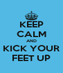 KEEP CALM AND KICK YOUR FEET UP - Personalised Poster A4 size