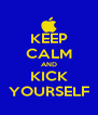 KEEP CALM AND KICK YOURSELF - Personalised Poster A4 size