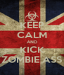 KEEP CALM AND KICK ZOMBIE ASS - Personalised Poster A4 size