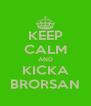 KEEP CALM AND KICKA BRORSAN - Personalised Poster A4 size