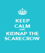 KEEP CALM AND KIDNAP THE SCARECROW - Personalised Poster A4 size