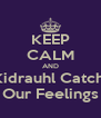 KEEP CALM AND Kidrauhl Catch  Our Feelings - Personalised Poster A4 size