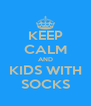KEEP CALM AND KIDS WITH SOCKS - Personalised Poster A4 size
