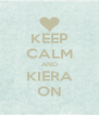 KEEP CALM AND KIERA ON - Personalised Poster A4 size
