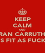 KEEP CALM AND KIERAN CARRUTHERS IS FIT AS FUCK - Personalised Poster A4 size