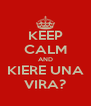 KEEP CALM AND KIERE UNA VIRA? - Personalised Poster A4 size