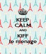 KEEP CALM AND KIFF le menage - Personalised Poster A4 size