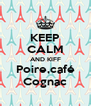 KEEP CALM AND KIFF Poire,café Cognac - Personalised Poster A4 size