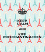 KEEP CALM AND KIFF PROCRASTINATION - Personalised Poster A4 size