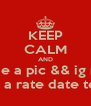 KEEP CALM AND Kik me a pic && ig name For a rate date text  - Personalised Poster A4 size
