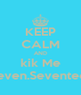 KEEP CALM AND kik Me Eleven.Seventeen - Personalised Poster A4 size