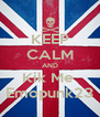 KEEP CALM AND Kik Me  Emopunk23 - Personalised Poster A4 size
