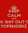 KEEP CALM AND KIK SHIT OUT OF TOPENDERZ - Personalised Poster A4 size