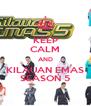 KEEP CALM AND KILAUAN EMAS SEASON 5 - Personalised Poster A4 size